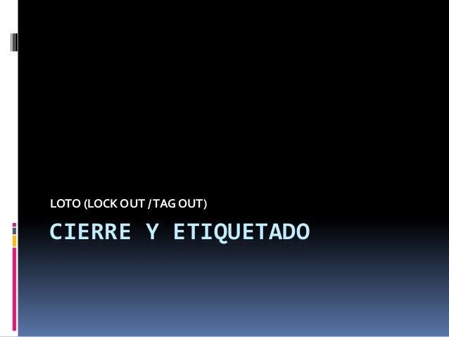 CIERRE Y ETIQUETADOLOTO (LOCK OUT /TAG OUT)