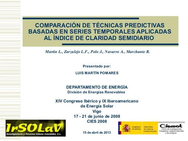 COMPARACIÓN DE TÉCNICAS PREDICTIVASBASADAS EN SERIES TEMPORALES APLICADAS    AL ÍNDICE DE CLARIDAD SEMIDIARIO    Martín L....