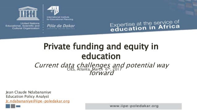 Private funding and equity in education Current data challenges and potential way forward CIES, Atlanta, March 6th, 2017 J...