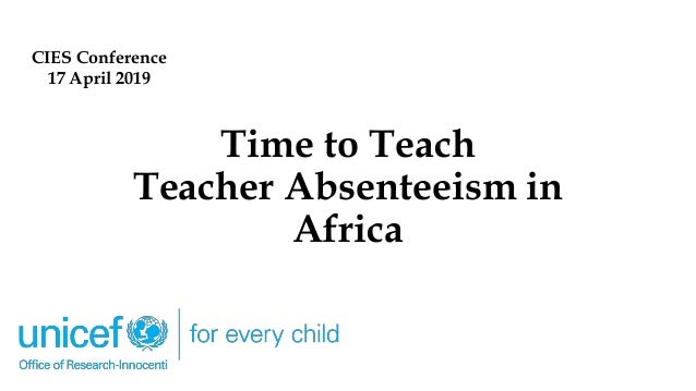 Time to Teach Teacher Absenteeism in Africa CIES Conference 17 April 2019