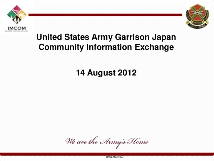 United States Army Garrison JapanCommunity Information Exchange         14 August 2012                UNCLASSIFIED