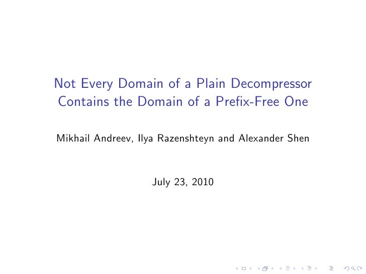 Not Every Domain of a Plain Decompressor Contains the Domain of a Prefix-Free One  Mikhail Andreev, Ilya Razenshteyn and Al...
