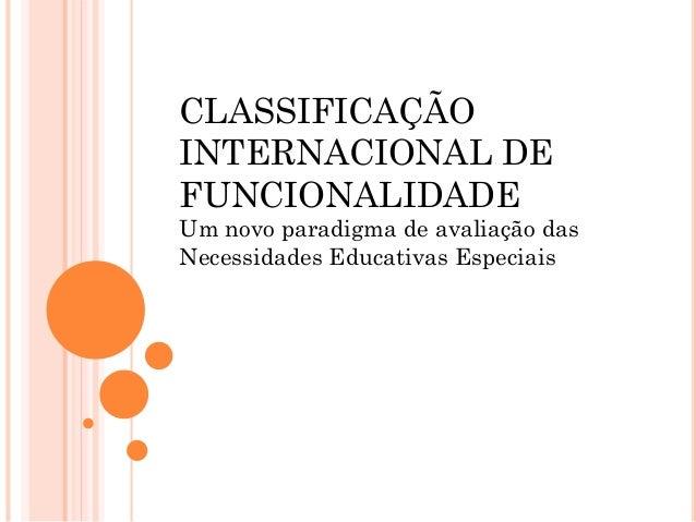 CLASSIFICAÇÃO INTERNACIONAL DE FUNCIONALIDADE Um novo paradigma de avaliação das Necessidades Educativas Especiais