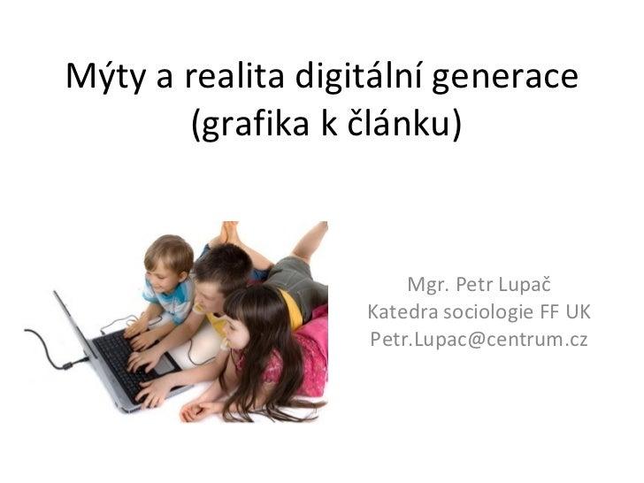 Mýty a realita digitální generace  (grafika k článku) Mgr. Petr Lupa č Katedra sociologie FF UK Petr.Lupac @centrum.cz