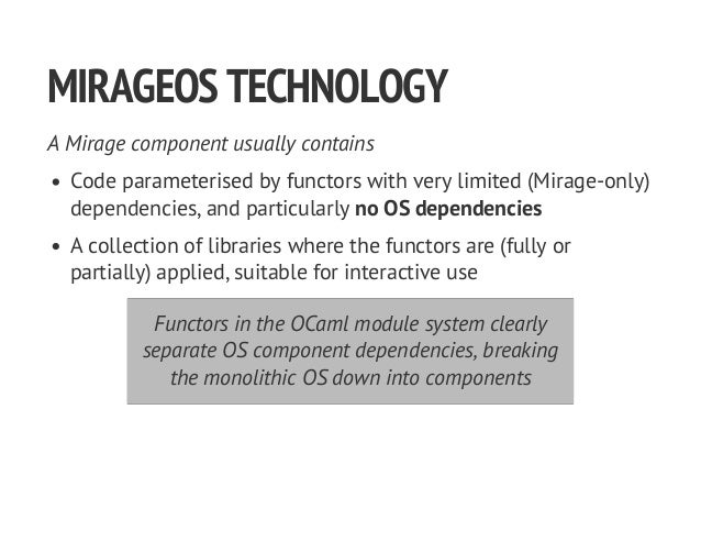 MIRAGEOSTECHNOLOGY A Mirage component usually contains Code parameterised by functors with very limited (Mirage-only) depe...
