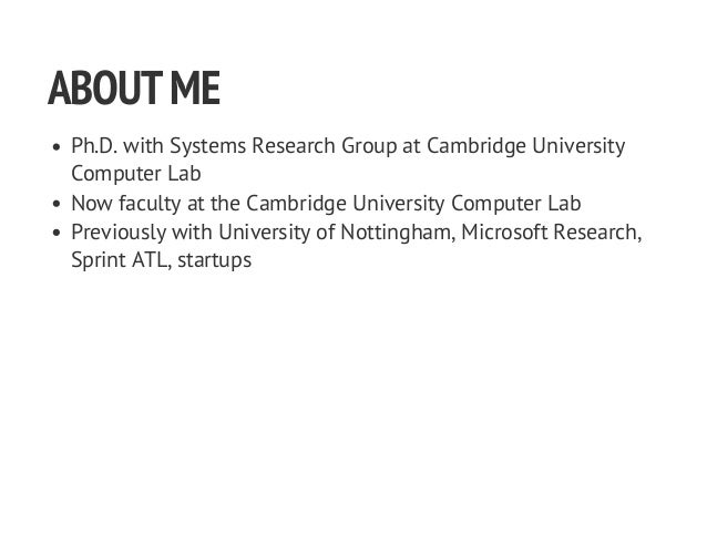 ABOUTME Ph.D. with Systems Research Group at Cambridge University Computer Lab Now faculty at the Cambridge University Com...