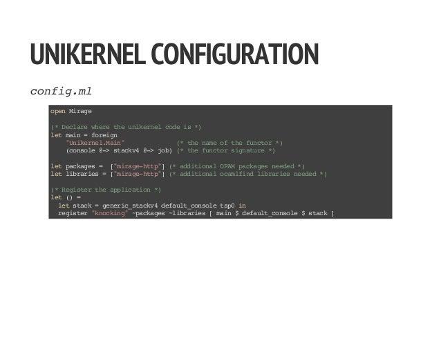 "UNIKERNELCONFIGURATION config.ml openMirage (*Declarewheretheunikernelcodeis*) letmain=foreign ""Unikernel.Main"" (*thenameo..."
