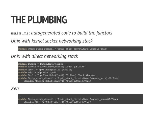 THEPLUMBING main.ml: autogenerated code to build the functors Unix with kernel socket networking stack moduleTcpip_stack_s...