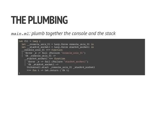 THEPLUMBING main.ml: plumb together the console and the stack letf11=lazy( let__console_unix_01=Lazy.forceconsole_unix_01i...