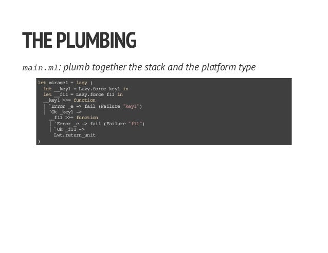 THEPLUMBING main.ml: plumb together the stack and the platform type letmirage1=lazy( let__key1=Lazy.forcekey1in let__f11=L...