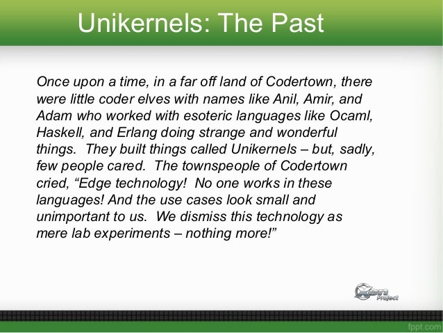 Unikernels: The Past Once upon a time, in a far off land of Codertown, there were little coder elves with names like Anil,...