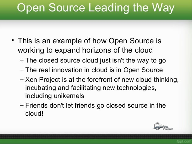 Open Source Leading the Way • This is an example of how Open Source is working to expand horizons of the cloud – The close...