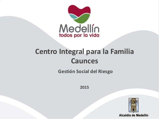 Centro Integral para la Familia Caunces Gestión Social del Riesgo 2015