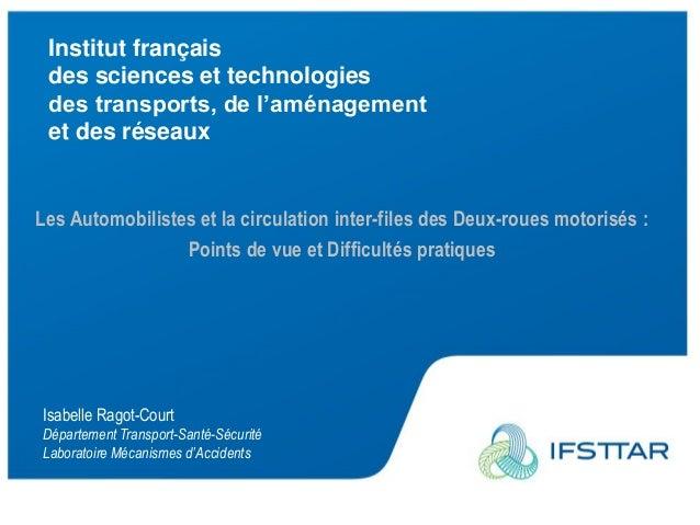 1 Institut français des sciences et technologies des transports, de l'aménagement et des réseaux Isabelle Ragot-Court Dépa...