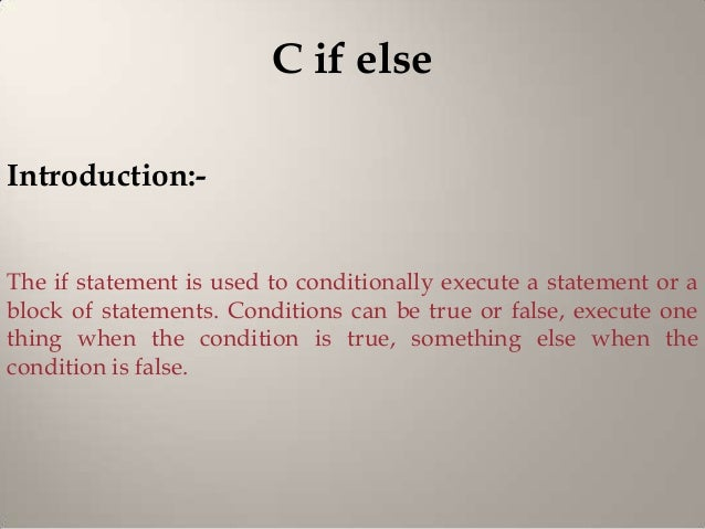 C if elseIntroduction:-The if statement is used to conditionally execute a statement or ablock of statements. Conditions c...
