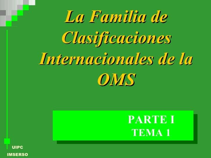 La Familia de Clasificaciones Internacionales de la OMS TEMA 1 PARTE I