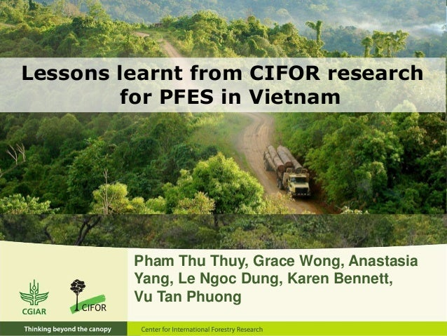 Lessons learnt from CIFOR research  for PFES in Vietnam  Pham Thu Thuy, Grace Wong, Anastasia  Yang, Le Ngoc Dung, Karen B...