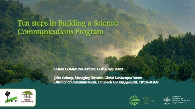 Ten steps in Building a Science Communications Program CGIAR COMMUNICATIONS COP ROME 2020 John Colmey, Managing Director, ...