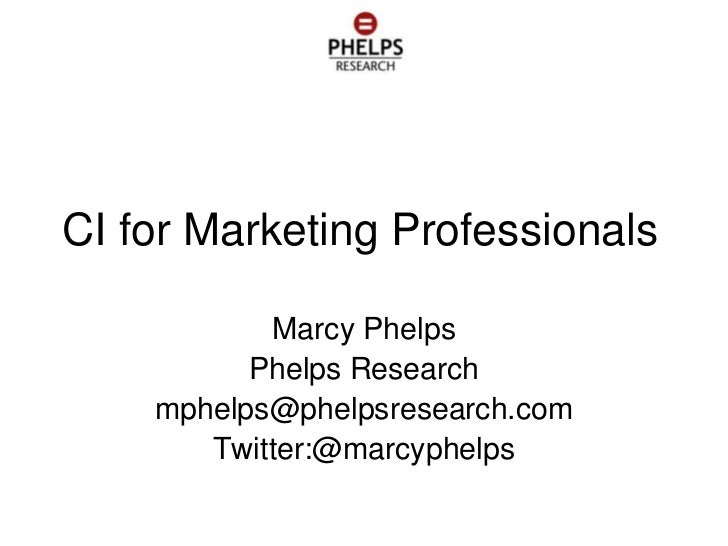 CI for Marketing Professionals           Marcy Phelps          Phelps Research    mphelps@phelpsresearch.com       Twitter...