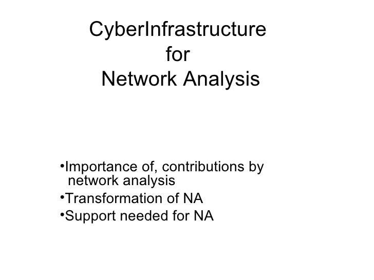 CyberInfrastructure  for  Network Analysis <ul><li>Importance of, contributions by   network analysis </li></ul><ul><li>Tr...