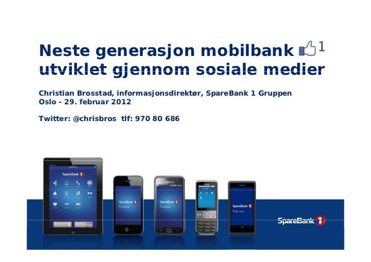 Neste generasjon mobilbankutviklet gjennom sosiale medierChristian Brosstad, informasjonsdirektør, SpareBank 1 GruppenOslo...