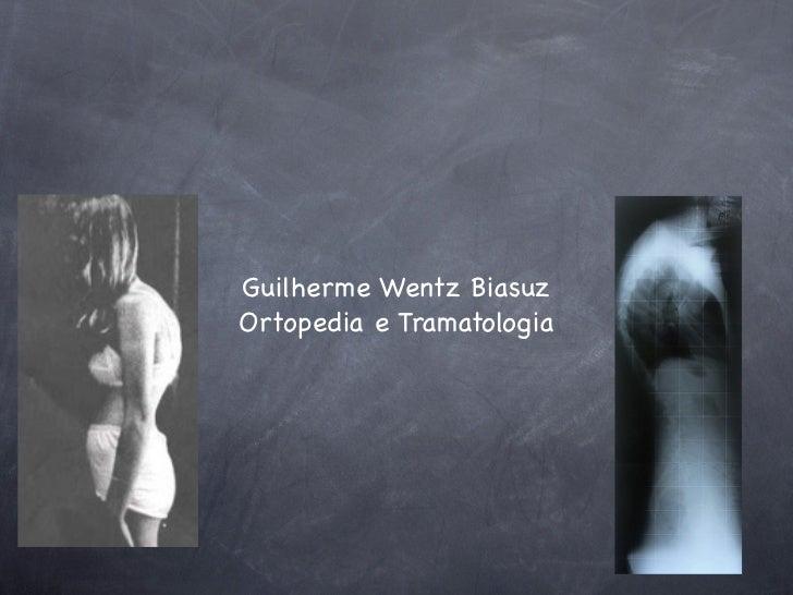 Guilherme Wentz BiasuzOrtopedia e Tramatologia