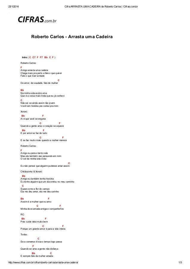 23/1/2014  Cifra ARRASTA UMA CADEIRA de Roberto Carlos | Cifras.com.br  Início » Jovem Guarda » Roberto Carlos » » Arrasta...