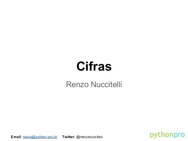 Cifras Renzo Nuccitelli  Email: renzo@python.pro.br  Twitter: @renzonuccitec