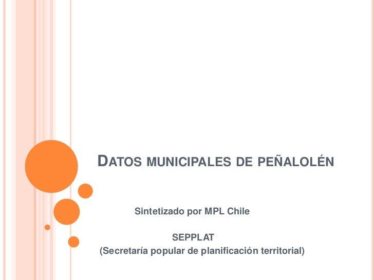 DATOS MUNICIPALES DE PEÑALOLÉN        Sintetizado por MPL Chile                SEPPLAT(Secretaría popular de planificación...