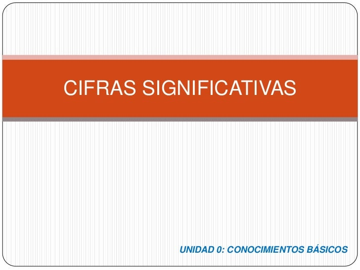 UNIDAD 0: CONOCIMIENTOS BÁSICOS<br />CIFRAS SIGNIFICATIVAS<br />