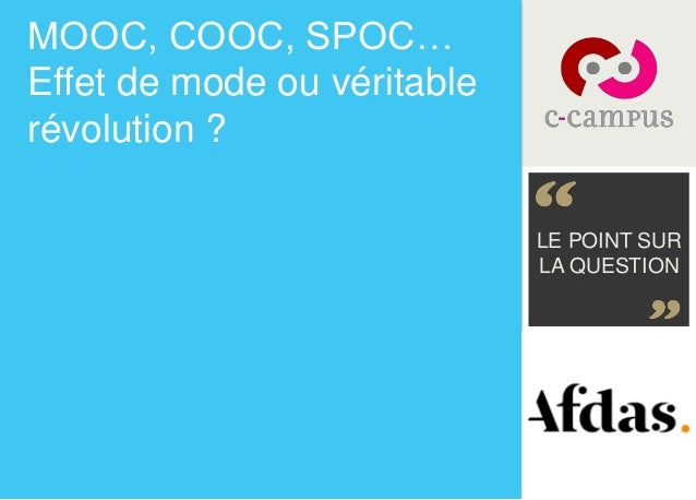 MOOC, COOC, SPOC… Effet de mode ou véritable révolution ? LE POINT SUR LA QUESTION
