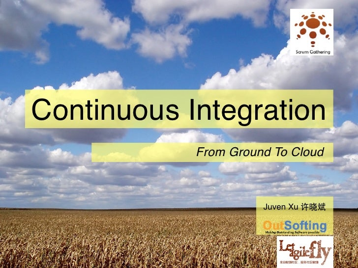 Continuous Integration            From Ground To Cloud                      Juven Xu 许晓斌
