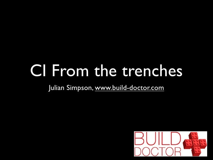 CI From the trenches   Julian Simpson, www.build-doctor.com