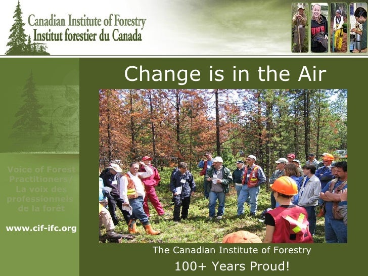 The Canadian Institute of Forestry 100+ Years Proud! Change is in the Air