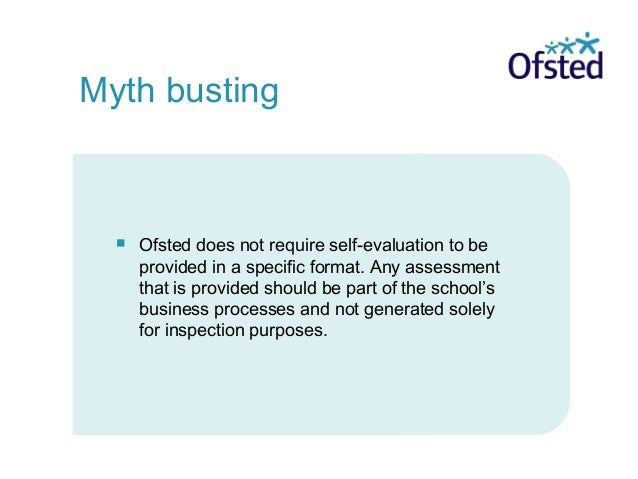  Ofsted does not require self-evaluation to be provided in a specific format. Any assessment that is provided should be p...