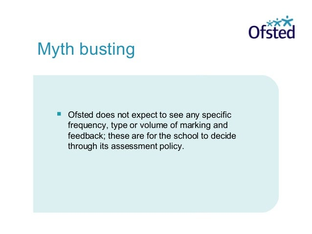 Ofsted does not expect to see any specific frequency, type or volume of marking and feedback; these are for the school t...