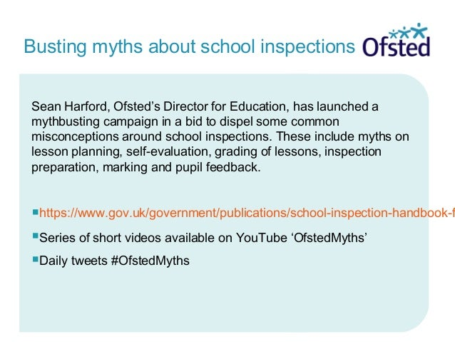 Busting myths about school inspections Sean Harford, Ofsted's Director for Education, has launched a mythbusting campaign ...