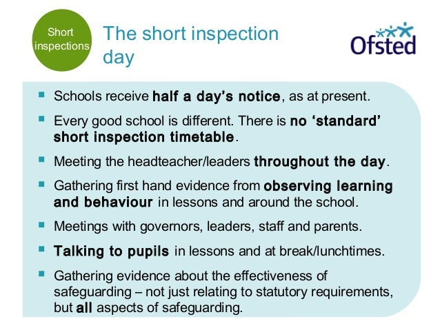  Schools receive half a day's notice, as at present.  Every good school is different. There is no 'standard' short inspe...