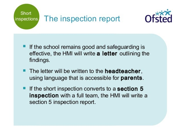  If the school remains good and safeguarding is effective, the HMI will write a letter outlining the findings.  The lett...