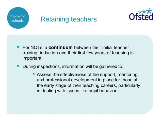 Retaining teachers  For NQTs, a continuum between their initial teacher training, induction and their first few years of ...