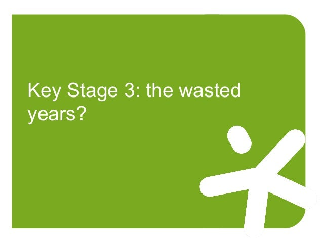 Key Stage 3: the wasted years?