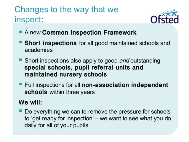  A new Common Inspection Framework  Short inspections for all good maintained schools and academies  Short inspections ...