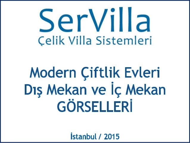SerVİIIa  Çelik Villa Sistemleri  Modern Çiftlik Evleri Dış Mekan ve İç Mekan GÖRSELLERİ  İstanbul / 2015