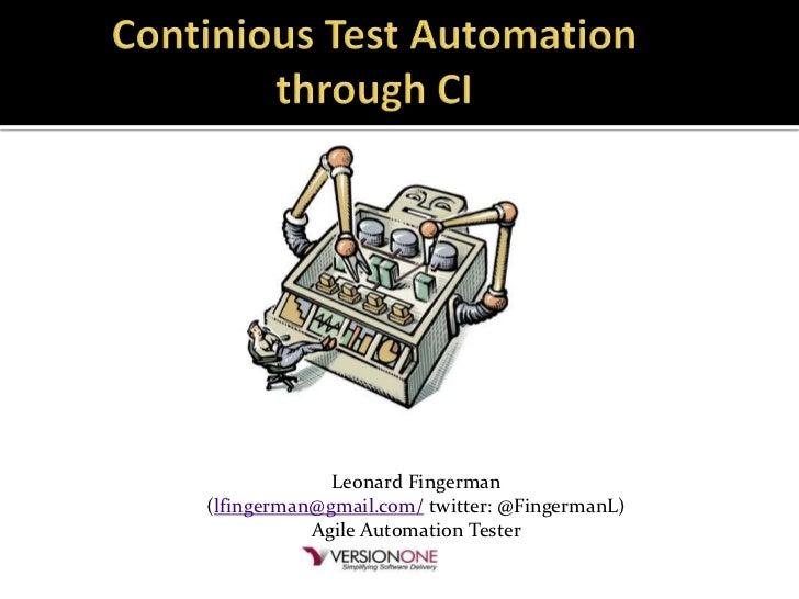 Leonard Fingerman(lfingerman@gmail.com/ twitter: @FingermanL)           Agile Automation Tester