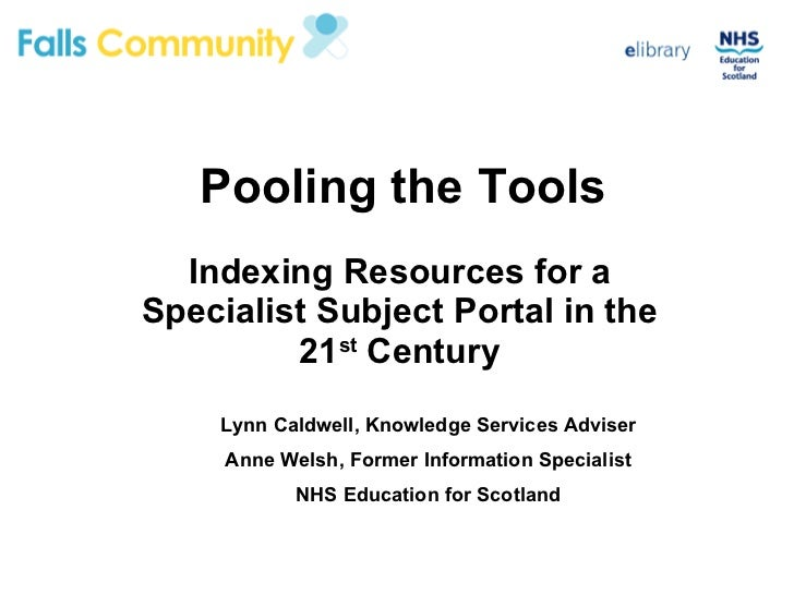 Pooling the Tools Indexing Resources for a Specialist Subject Portal in the 21 st  Century Lynn Caldwell, Knowledge Servic...