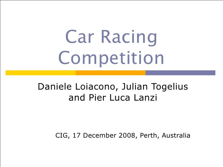 Car Racing     Competition Daniele Loiacono, Julian Togelius       and Pier Luca Lanzi       CIG, 17 December 2008, Perth,...