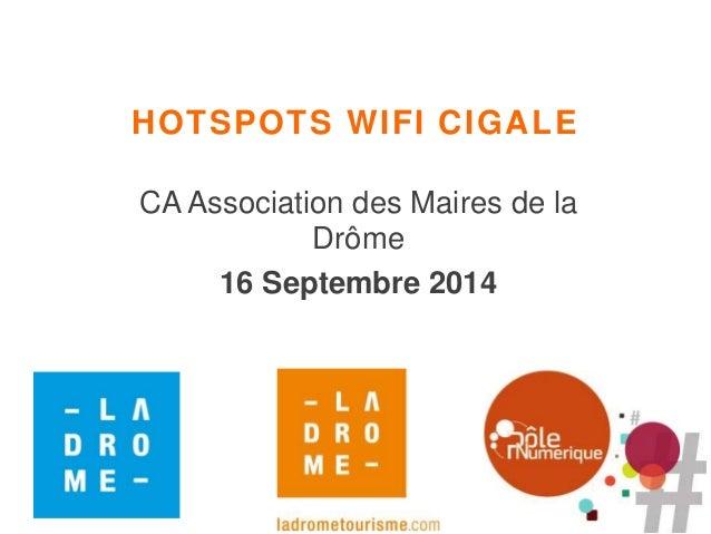 HOTSPOTS WIFI CIGALE  CA Association des Maires de la  Drôme  16 Septembre 2014