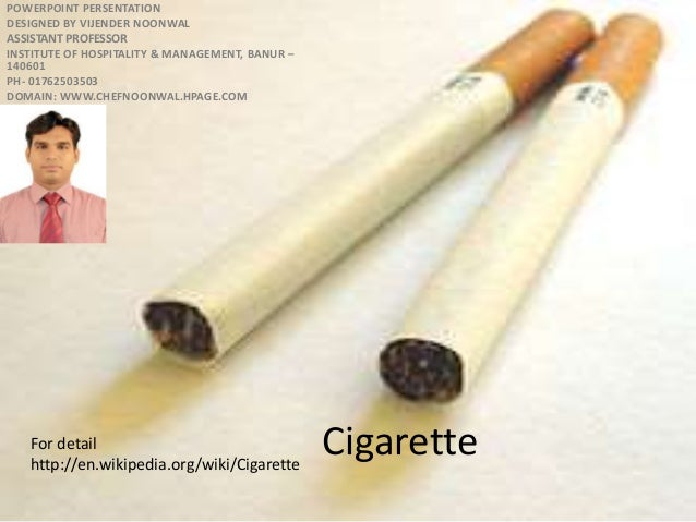 Cigarette POWERPOINT PERSENTATION DESIGNED BY VIJENDER NOONWAL ASSISTANT PROFESSOR INSTITUTE OF HOSPITALITY & MANAGEMENT, ...