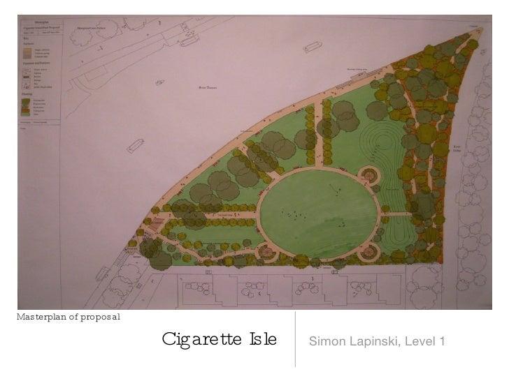 <ul><li>Simon Lapinski, Level 1 </li></ul>Cigarette Isle Masterplan of proposal