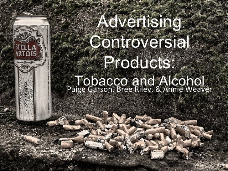 Advertising     Controversial       Products:  Tobacco and&AlcoholPaige Garson, Bree Riley, Annie Weaver